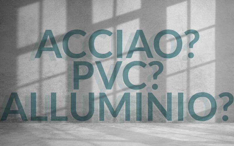 acciaaio, pvc o alluminio? quali materiali scegliere per gli infissi